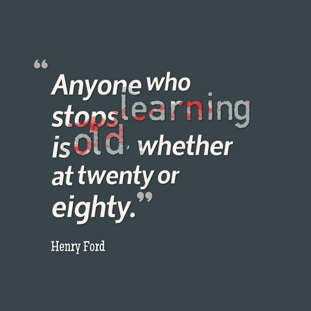 Anyone who stops learning is old, whether at 20 or 80, Henry Ford